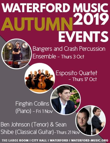 Autumn 2019 Events: 3 October - Bangers and Crash Percussion Ensemble 17 October - Esposito Quartet 1 November - Finghin Collins (Piano) 21 November - Ben Johnson (Tenor) and Sean Shibe (Classical Guitar)